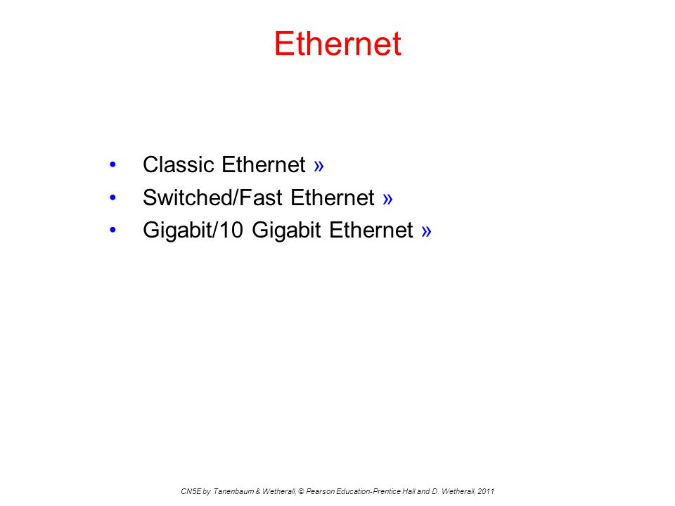 Ethernet CN5E by Tanenbaum & Wetherall, © Pearson Education-Prentice Hall and D.