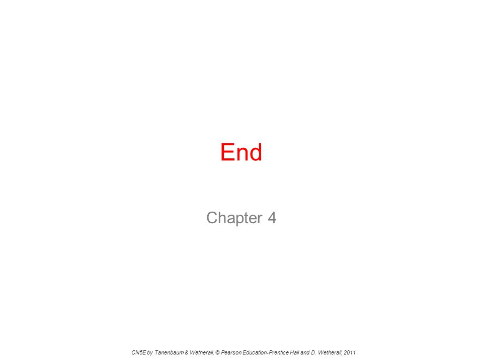 End Chapter 4 CN5E by Tanenbaum & Wetherall, © Pearson Education-Prentice Hall and D.