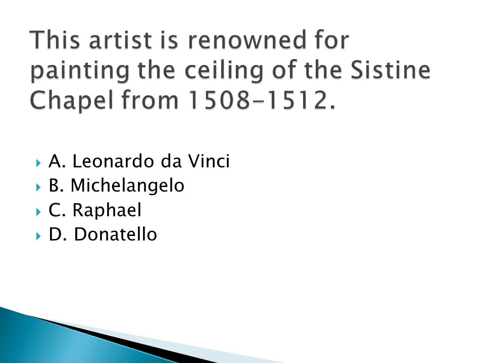  A. Leonardo da Vinci  B. Michelangelo  C. Raphael  D. Donatello