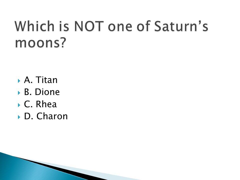  A. Titan  B. Dione  C. Rhea  D. Charon