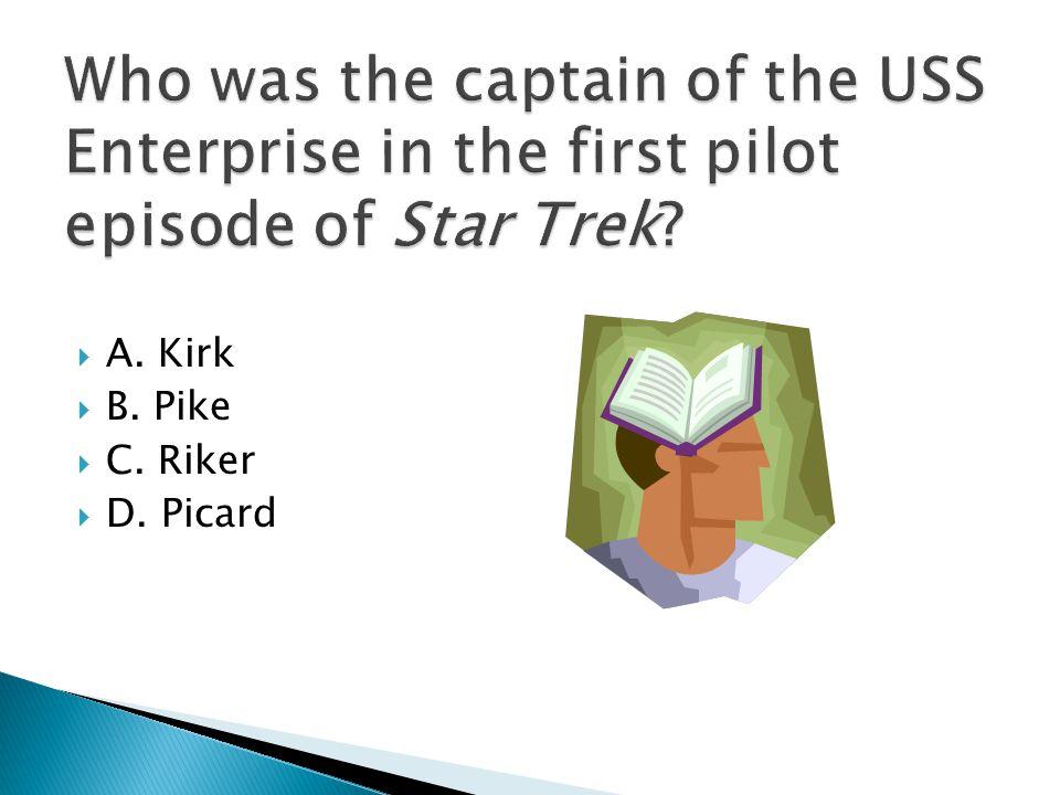  A. Kirk  B. Pike  C. Riker  D. Picard