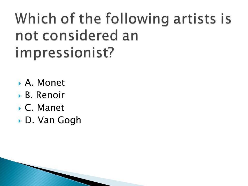  A. Monet  B. Renoir  C. Manet  D. Van Gogh