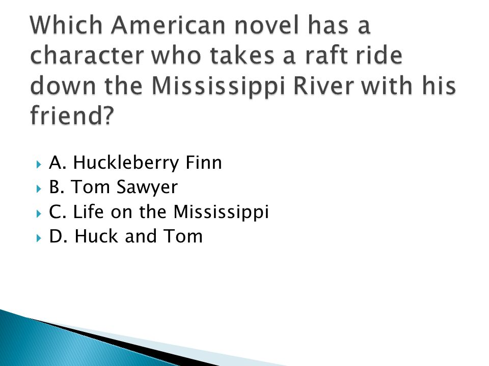  A. Huckleberry Finn  B. Tom Sawyer  C. Life on the Mississippi  D. Huck and Tom