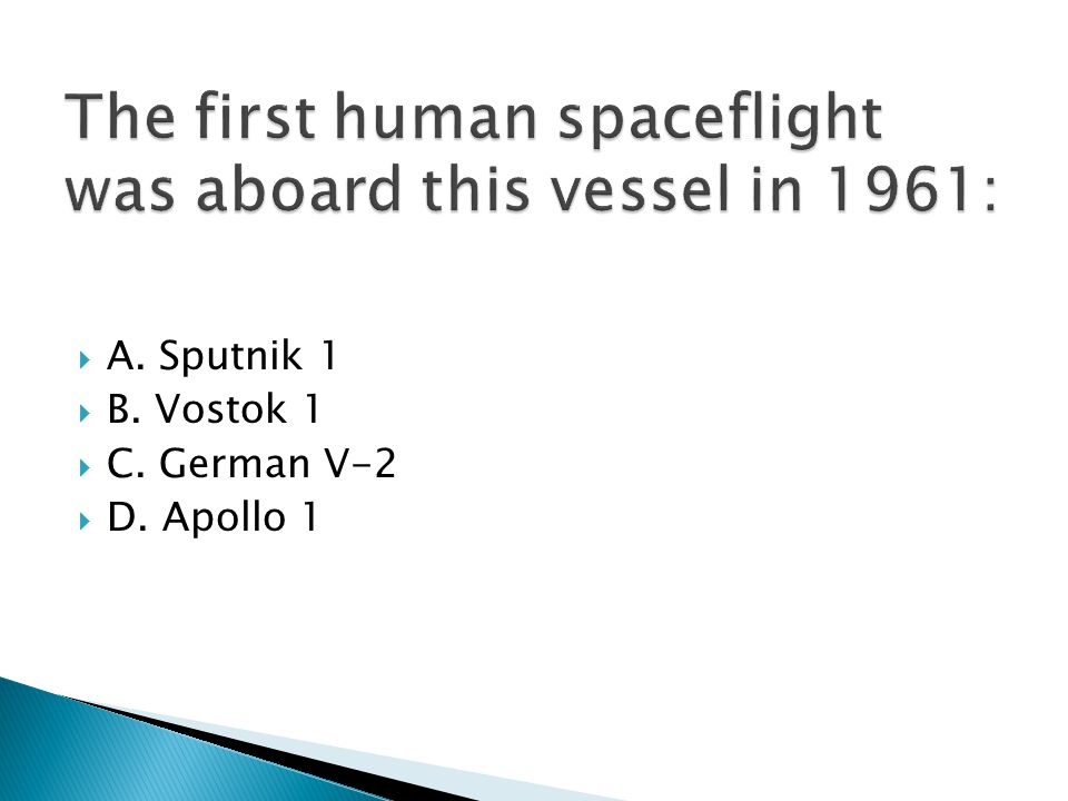  A. Sputnik 1  B. Vostok 1  C. German V-2  D. Apollo 1