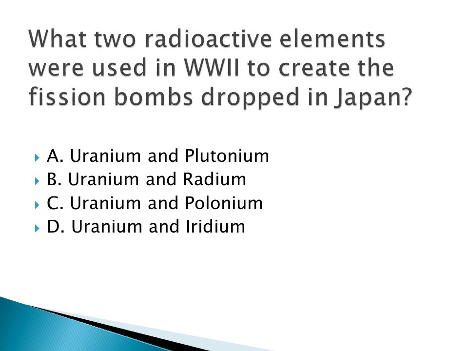  A.Uranium and Plutonium  B. Uranium and Radium  C.