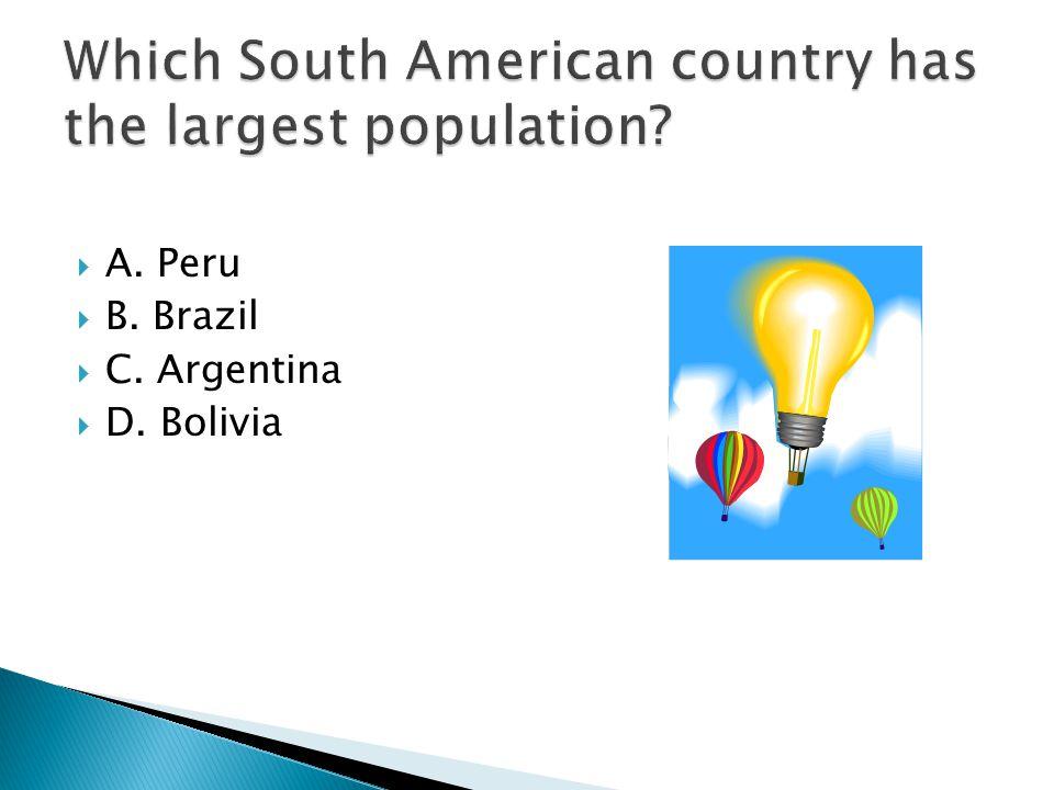  A. Peru  B. Brazil  C. Argentina  D. Bolivia