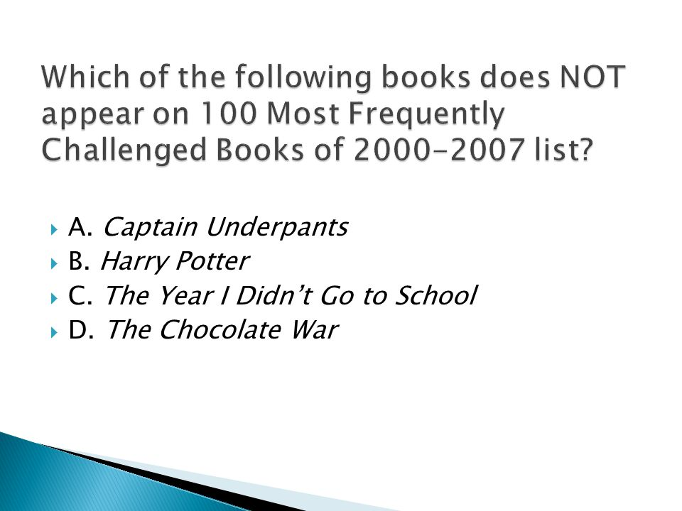  A.Captain Underpants  B. Harry Potter  C. The Year I Didn't Go to School  D.