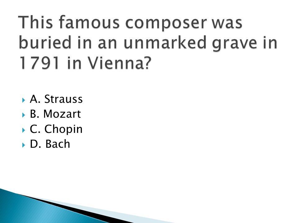 A. Strauss  B. Mozart  C. Chopin  D. Bach