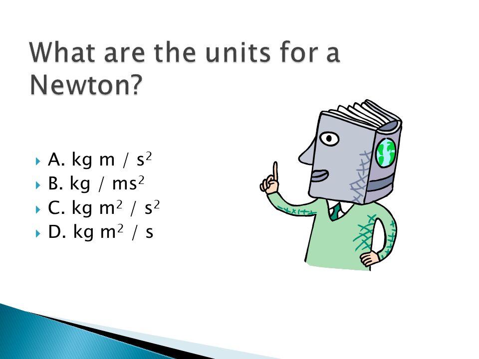  A. kg m / s 2  B. kg / ms 2  C. kg m 2 / s 2  D. kg m 2 / s