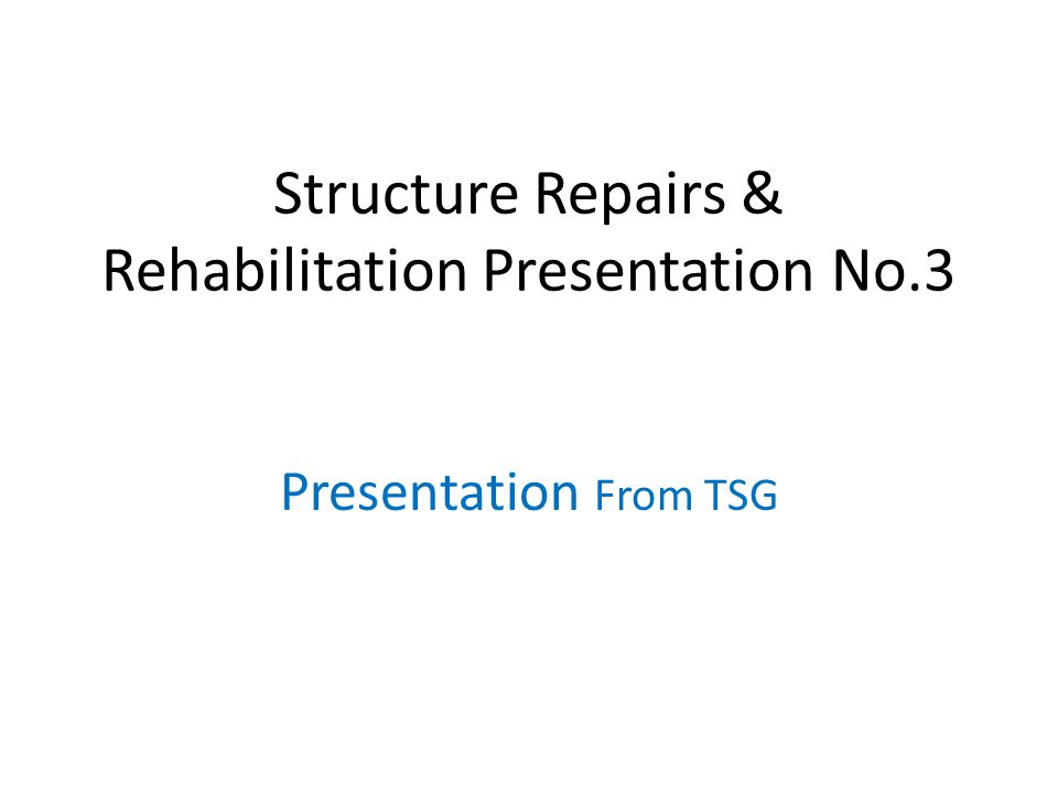 Structure Repairs & Rehabilitation Presentation No.3 Presentation From TSG