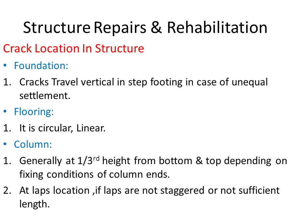 Structure Repairs & Rehabilitation Crack Location In Structure Foundation: 1.Cracks Travel vertical in step footing in case of unequal settlement.