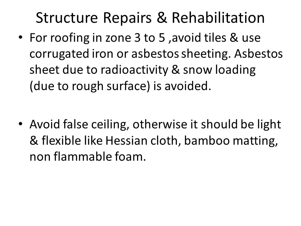 Structure Repairs & Rehabilitation For roofing in zone 3 to 5,avoid tiles & use corrugated iron or asbestos sheeting.