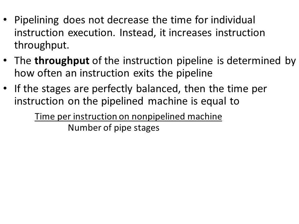 Pipelining does not decrease the time for individual instruction execution.