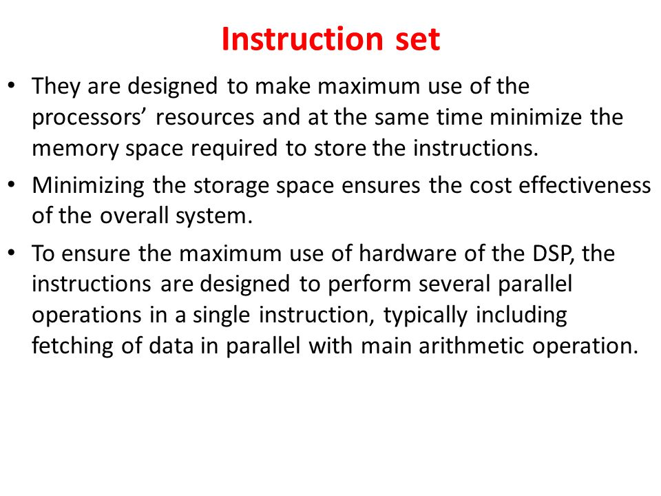 Instruction set They are designed to make maximum use of the processors' resources and at the same time minimize the memory space required to store the instructions.