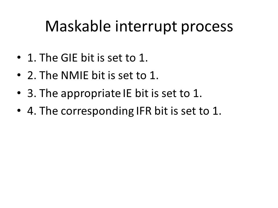 Maskable interrupt process 1. The GIE bit is set to 1.