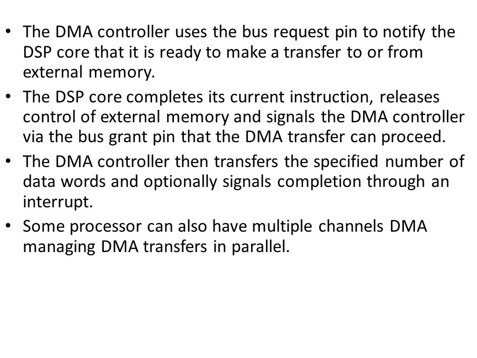 The DMA controller uses the bus request pin to notify the DSP core that it is ready to make a transfer to or from external memory.