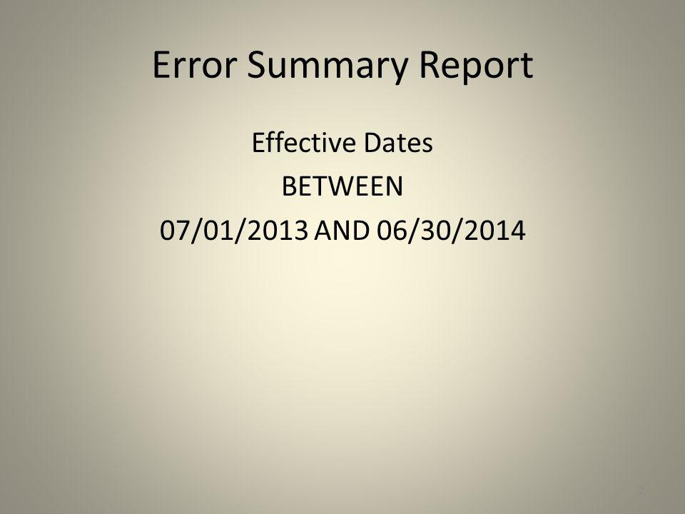 Error Summary Report Effective Dates BETWEEN 07/01/2013 AND 06/30/2014 2