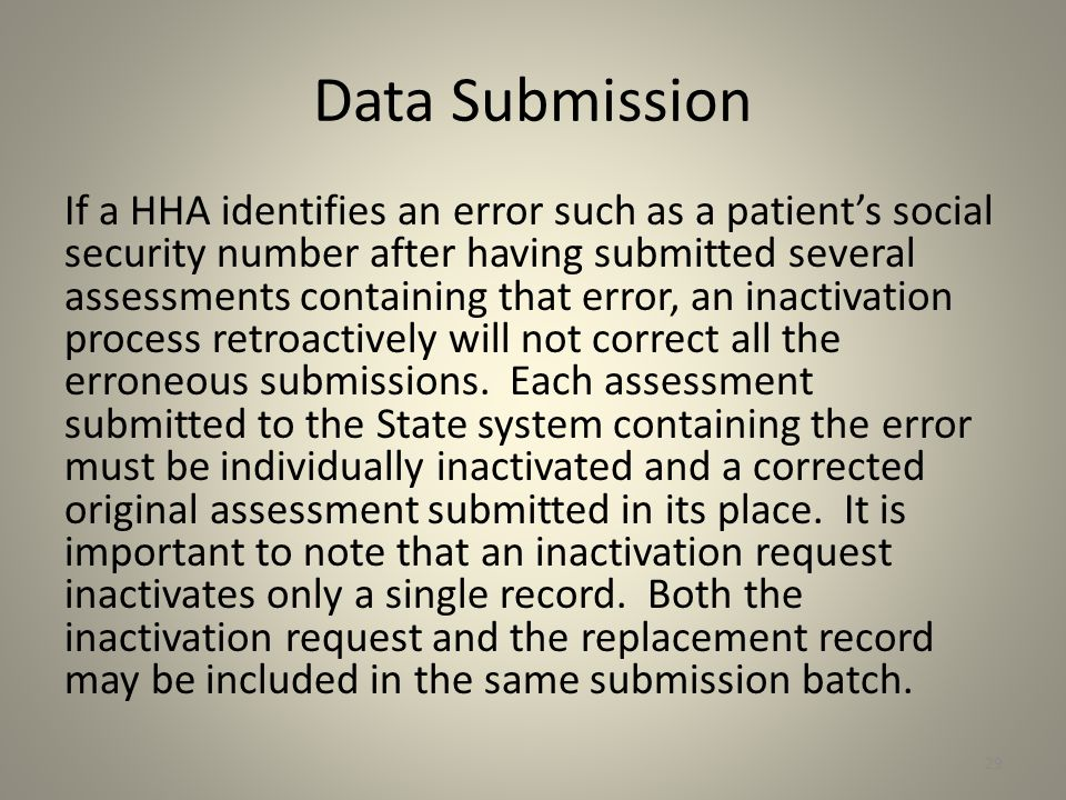 Data Submission If a HHA identifies an error such as a patient's social security number after having submitted several assessments containing that err