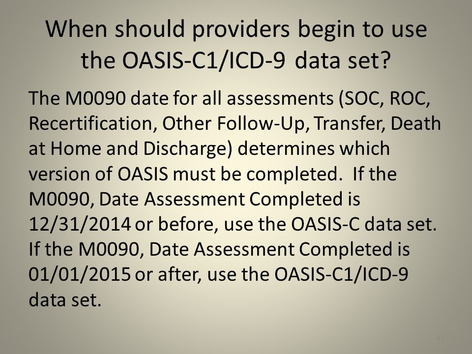 When should providers begin to use the OASIS-C1/ICD-9 data set? The M0090 date for all assessments (SOC, ROC, Recertification, Other Follow-Up, Transf