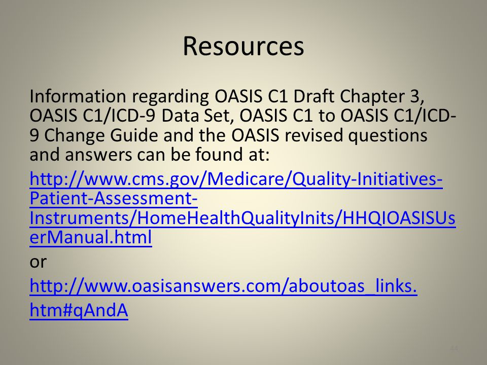 Resources Information regarding OASIS C1 Draft Chapter 3, OASIS C1/ICD-9 Data Set, OASIS C1 to OASIS C1/ICD- 9 Change Guide and the OASIS revised ques