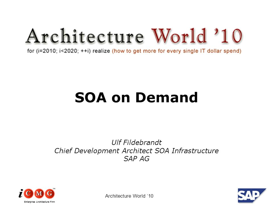 Enterprise Architecture Firm Architecture World '10 SOA on Demand Ulf Fildebrandt Chief Development Architect SOA Infrastructure SAP AG