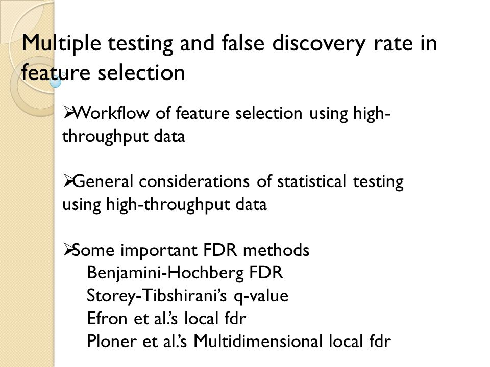 Multiple testing and false discovery rate in feature selection  Workflow of feature selection using high- throughput data  General considerations of