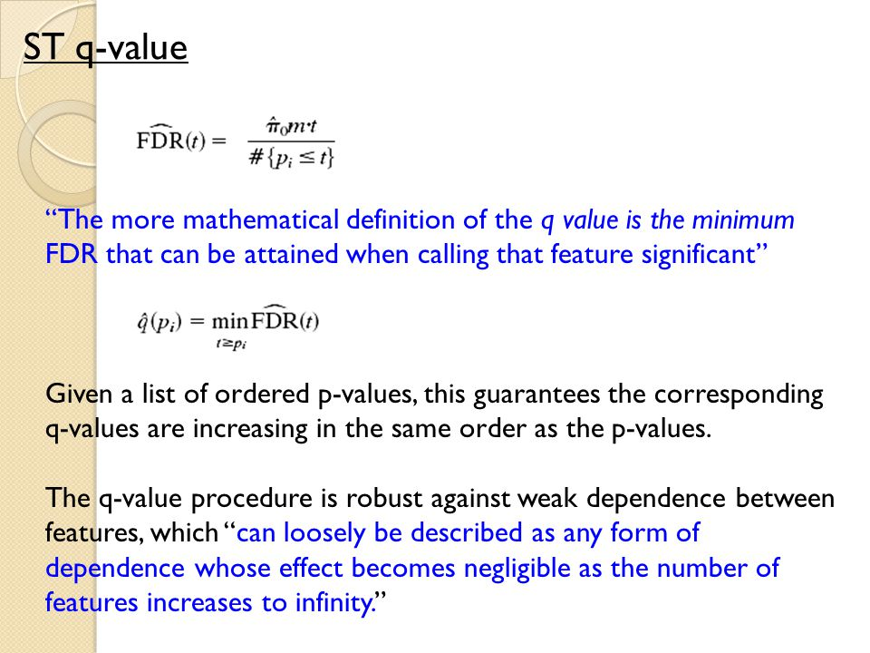 """The more mathematical definition of the q value is the minimum FDR that can be attained when calling that feature significant"" Given a list of ordere"