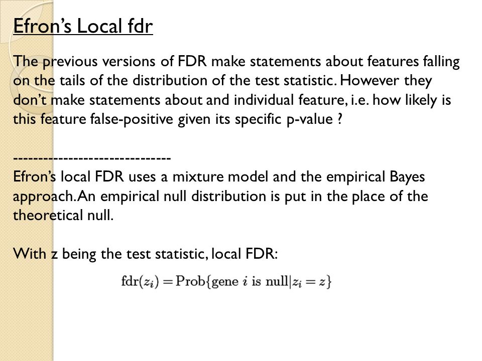Efron's Local fdr The previous versions of FDR make statements about features falling on the tails of the distribution of the test statistic.