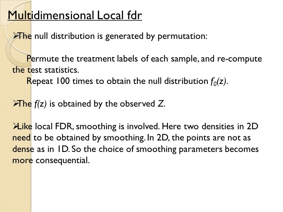 Multidimensional Local fdr  The null distribution is generated by permutation: Permute the treatment labels of each sample, and re-compute the test statistics.