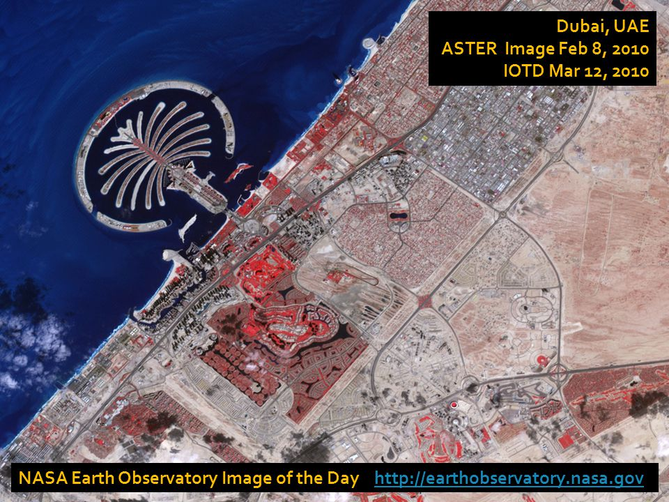 NASA Earth Observatory Image of the Day http://earthobservatory.nasa.govhttp://earthobservatory.nasa.gov Dubai, UAE ASTER Image Feb 8, 2010 IOTD Mar 1