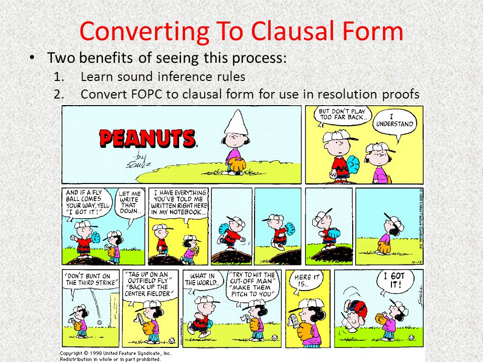 Converting To Clausal Form Two benefits of seeing this process: 1.Learn sound inference rules 2.Convert FOPC to clausal form for use in resolution pro