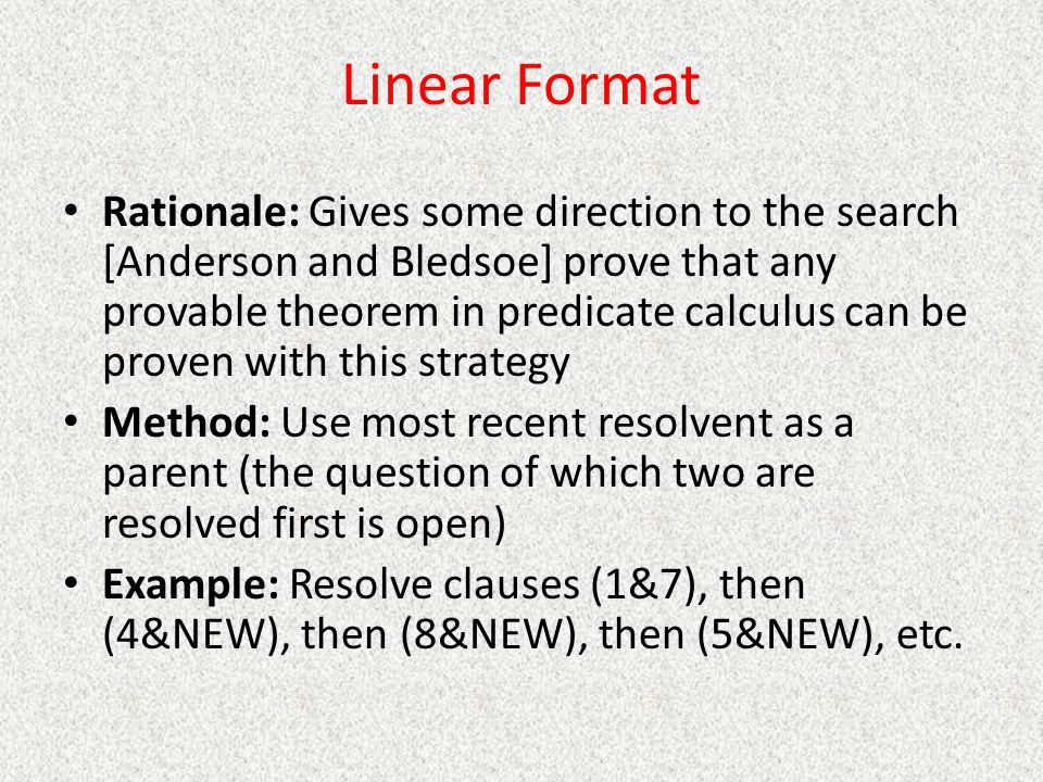 Linear Format Rationale: Gives some direction to the search [Anderson and Bledsoe] prove that any provable theorem in predicate calculus can be proven