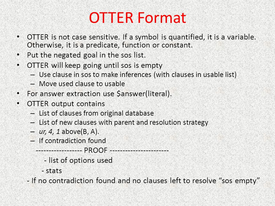 OTTER Format OTTER is not case sensitive. If a symbol is quantified, it is a variable. Otherwise, it is a predicate, function or constant. Put the neg