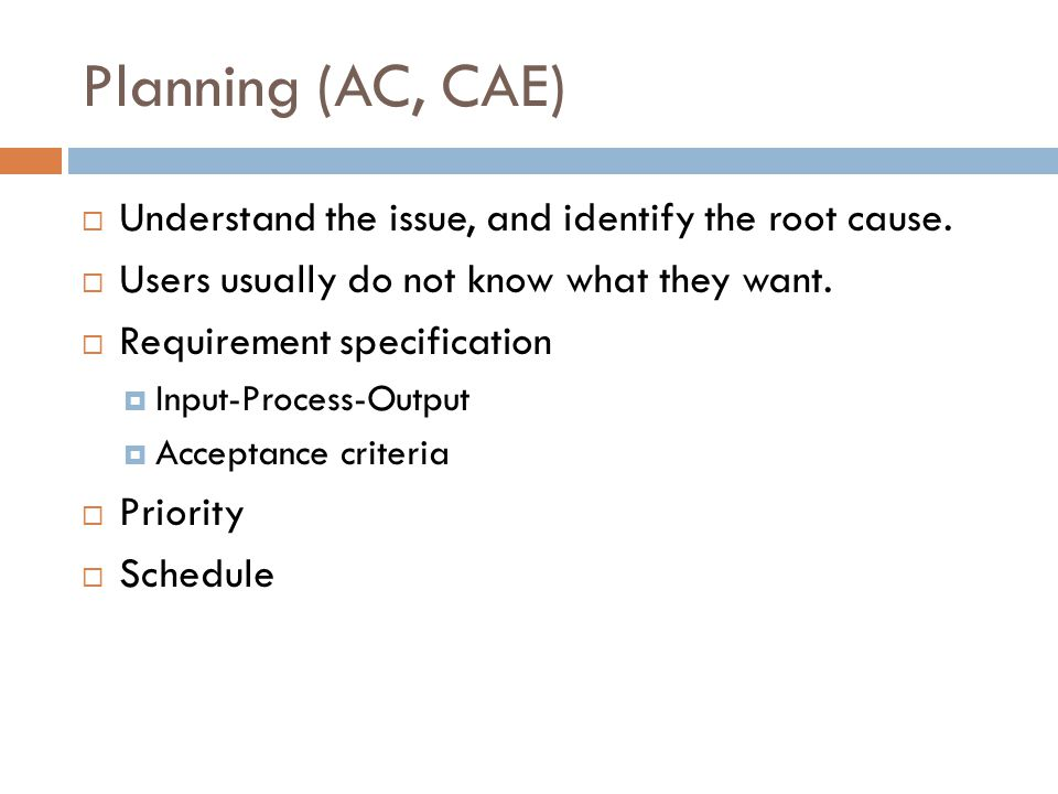 Planning (AC, CAE)  Understand the issue, and identify the root cause.