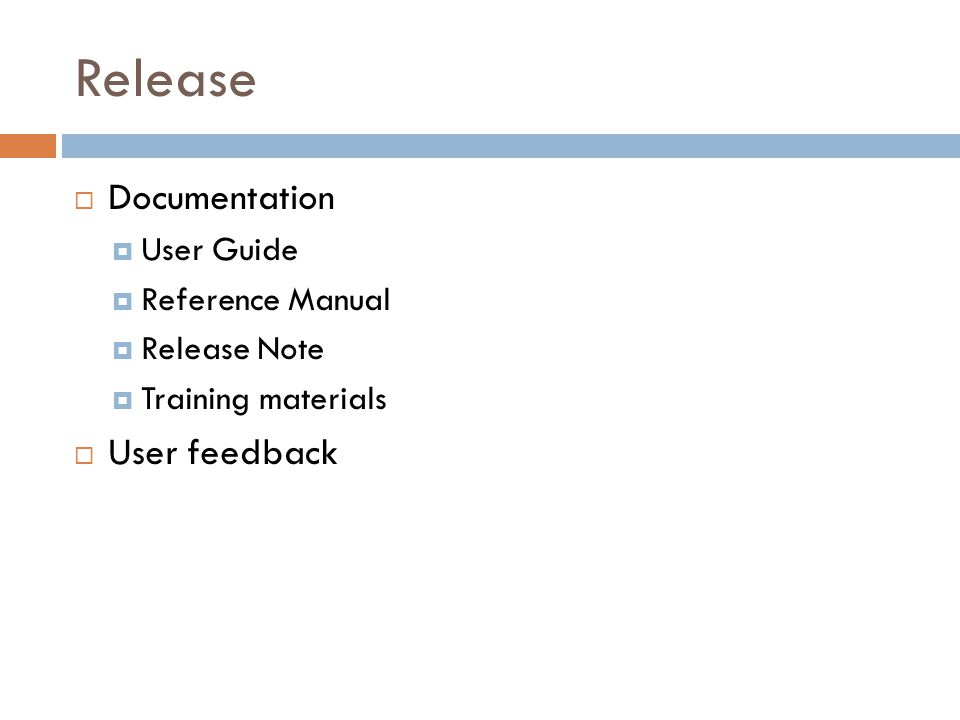 Release  Documentation  User Guide  Reference Manual  Release Note  Training materials  User feedback