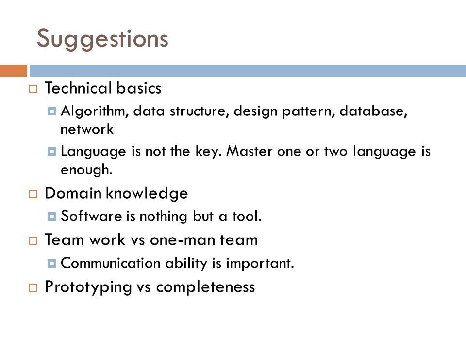 Suggestions  Technical basics  Algorithm, data structure, design pattern, database, network  Language is not the key.
