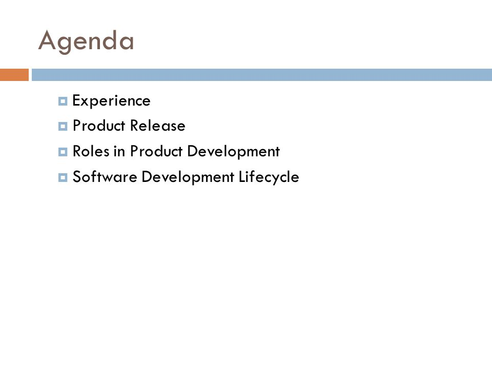 Agenda  Experience  Product Release  Roles in Product Development  Software Development Lifecycle