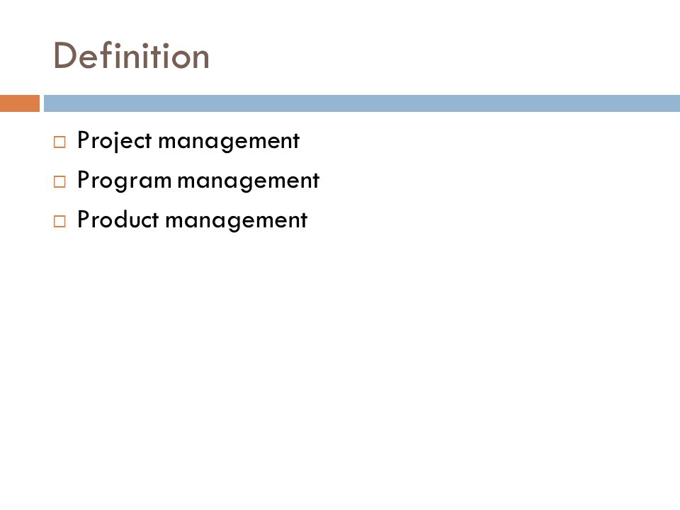 Definition  Project management  Program management  Product management