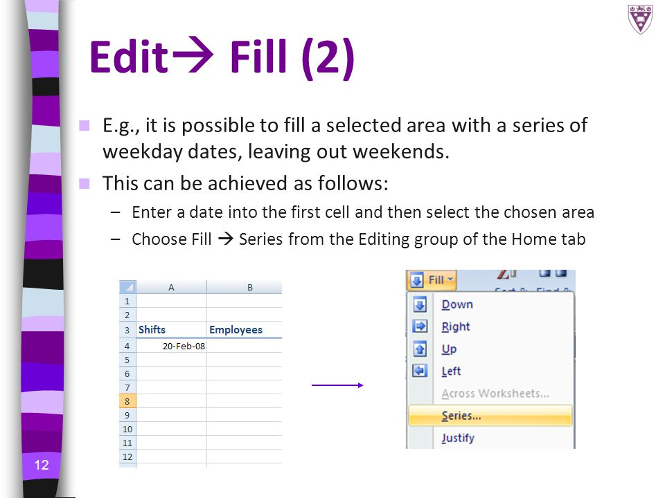 12 Edit  Fill (2) E.g., it is possible to fill a selected area with a series of weekday dates, leaving out weekends.