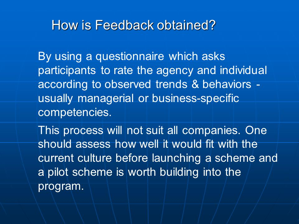 How is Feedback obtained? How is Feedback obtained? By using a questionnaire which asks participants to rate the agency and individual according to ob
