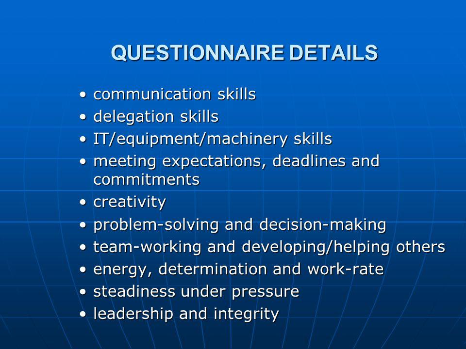 QUESTIONNAIRE DETAILS communication skillscommunication skills delegation skillsdelegation skills IT/equipment/machinery skillsIT/equipment/machinery