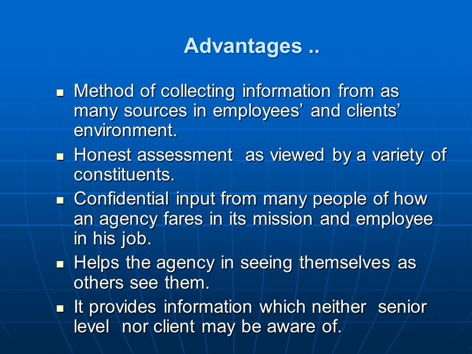Advantages.. Method of collecting information from as many sources in employees' and clients' environment. Method of collecting information from as ma