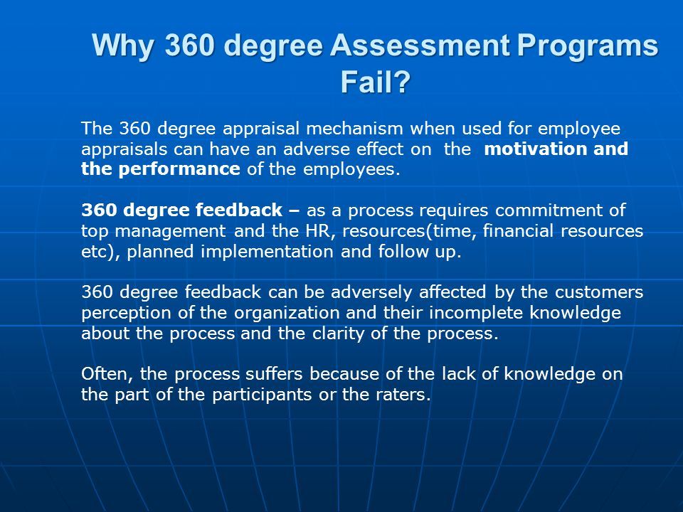 Why 360 degree Assessment Programs Fail? The 360 degree appraisal mechanism when used for employee appraisals can have an adverse effect on the motiva