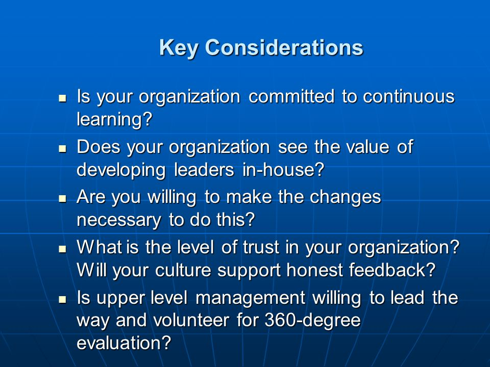 Key Considerations Is your organization committed to continuous learning? Is your organization committed to continuous learning? Does your organizatio