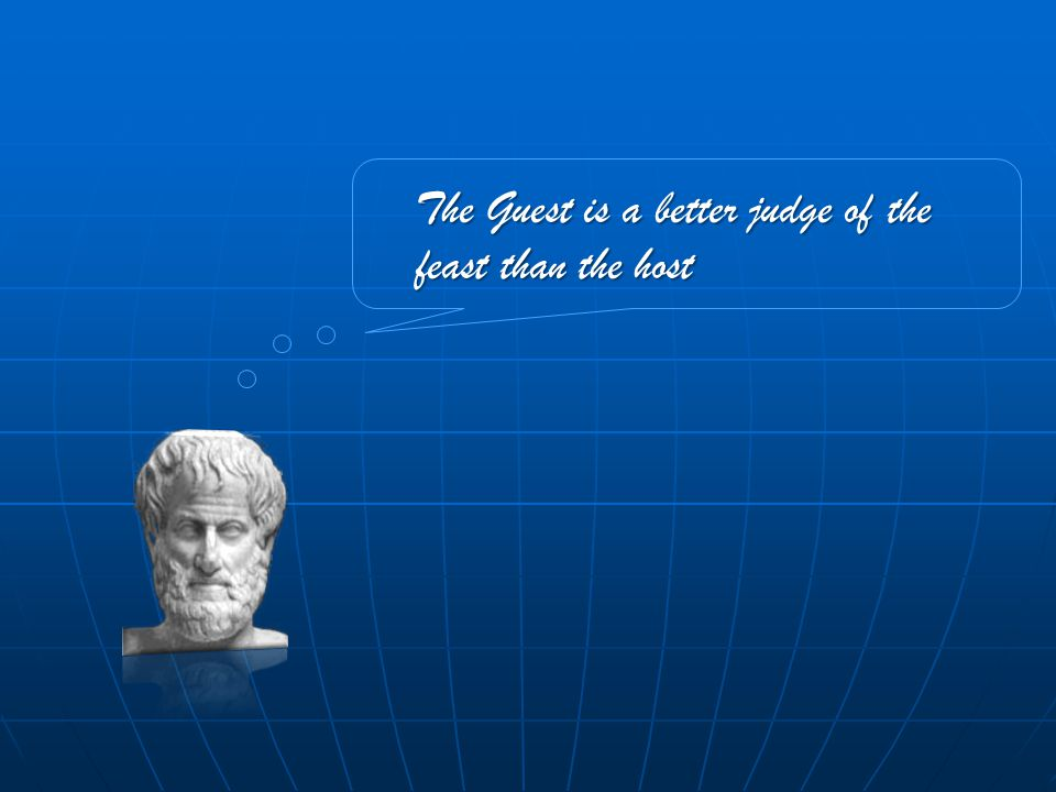 The Guest is a better judge of the feast than the host
