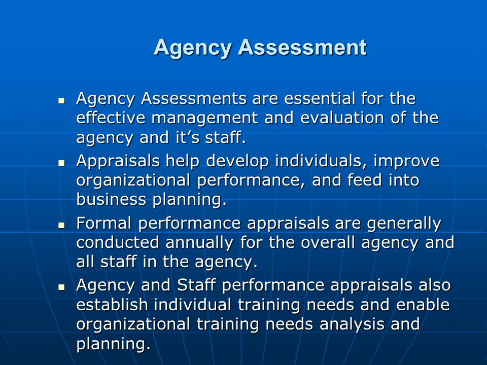Agency Assessment Agency Assessments are essential for the effective management and evaluation of the agency and it's staff. Agency Assessments are es
