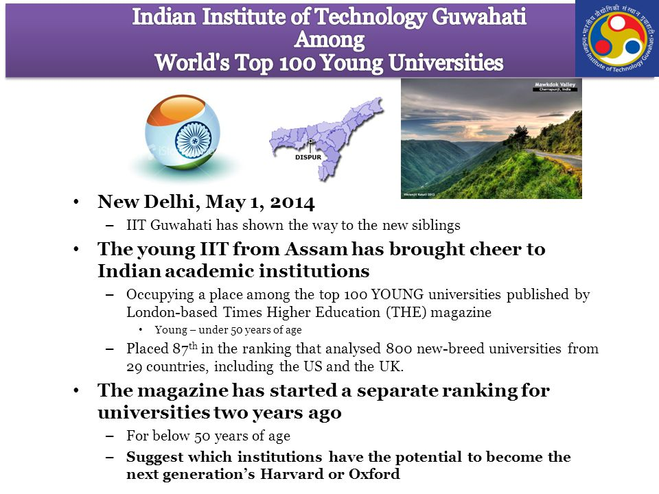 New Delhi, May 1, 2014 – IIT Guwahati has shown the way to the new siblings The young IIT from Assam has brought cheer to Indian academic institutions