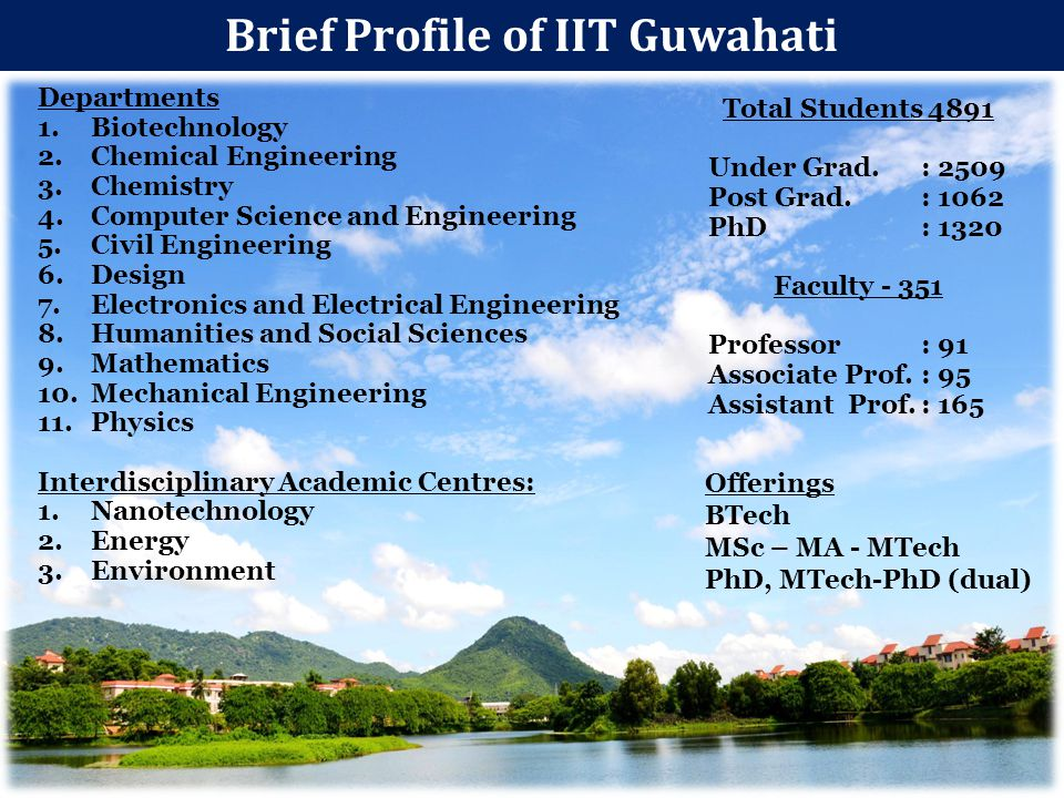 Brief Profile of IIT Guwahati Departments 1.Biotechnology 2.Chemical Engineering 3.Chemistry 4.Computer Science and Engineering 5.Civil Engineering 6.