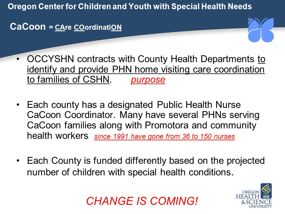 Oregon Center for Children and Youth with Special Health Needs CaCoon = CAre COordinatiON OCCYSHN contracts with County Health Departments to identify