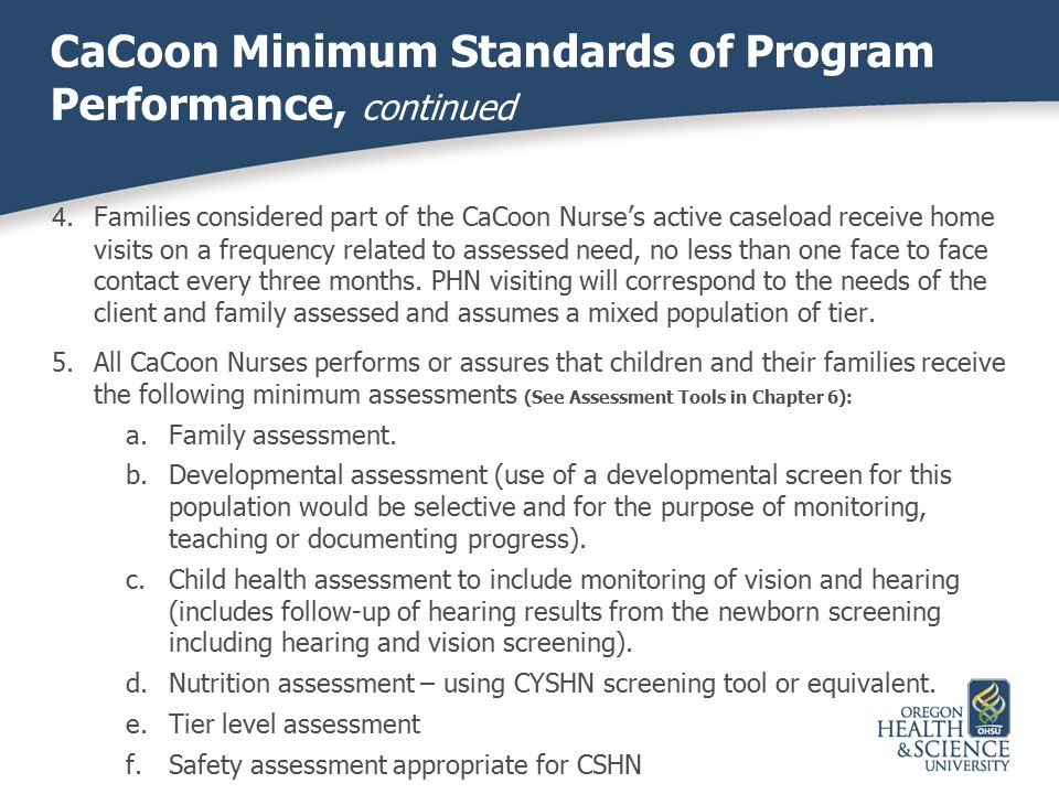 CaCoon Minimum Standards of Program Performance, continued 4.Families considered part of the CaCoon Nurse's active caseload receive home visits on a f